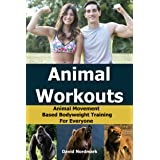 Animal Workouts: Animal Movement Based Bodyweight Training For Everyone (home exercise, conditioning, flexibility, exercise w