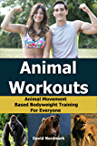 Animal Workouts: Animal Movement Based Bodyweight Training For Everyone (home exercise, conditioning, flexibility, exercise workout Book 2)