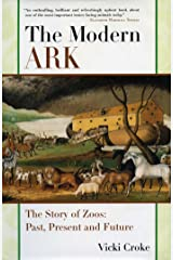 The Modern Ark: The Story of Zoos: Past, Present, and Future Kindle Edition