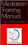 Mediation Training Manual: For Beginning, Intermediate and Advanced Mediators