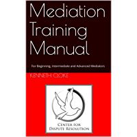 Mediation Training Manual: For Beginning, Intermediate and Advanced Mediators