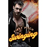 First Pitch Swinging: A Fake Relationship Steamy Sports Romance