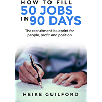 How To Fill 50 Jobs In 90 Days: The recruitment blueprint for people, profit and position (Recruitment Book  1)