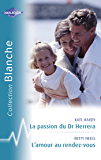 La passion du Dr Herrera - L'amour au rendez-vous (Harlequin Blanche)