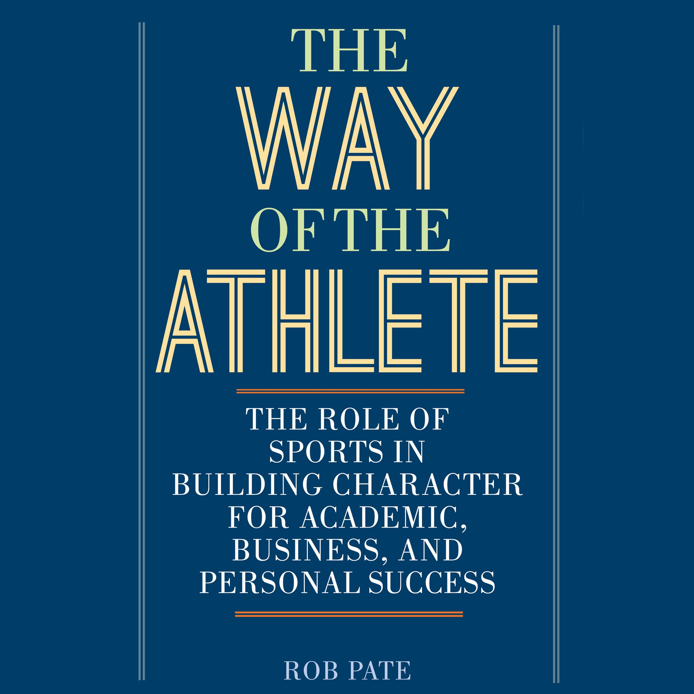 The Way of the Athlete: The Role of Sports in Building Character for Academic, Business, and Personal Success