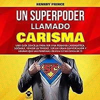 Un Superpoder Llamado Carisma [A Superpower Called Charisma]: Una guía sencilla para ser una persona carismática, sociable, vencer la timidez, ser un gran conversador y lograr que las personas deseen estar cerca de ti [A Simple Guide to Be a Charismatic, Sociable Person...]