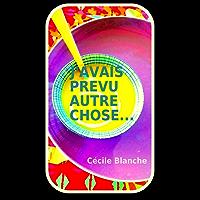J'avais prévu autre chose... (French Edition)