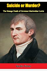 Suicide or Murder?: The Strange Death of Governor Meriwether Lewis Kindle Edition