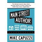 Main Street Author: The Ultimate Guide for Main Street Business Owners to Author, Publish and Profit From a Short, Helpful Bo