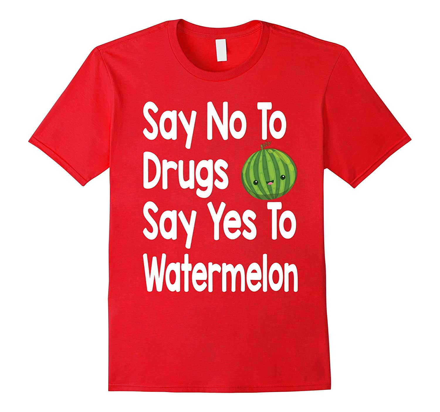 Say No To Drugs Say Yes To Watermelon Funny Anti Drug Shirt-FL