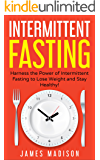 Intermittent Fasting: Harness the Power of Intermittent Fasting to Lose Weight and Stay Healthy! (Burn Fat, Build Lean Muscle, FastDiet, Healthy Food, Detox)