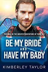 Be My Bride And Have My Baby: BWWM, Clean, Marriage, Pregnancy, Adventure Filled Romance, Billionaire Romance (LoveMatches Book 2) Kindle Edition