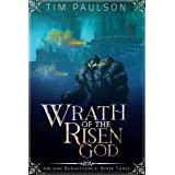 Wrath of the Risen God: An Epic Fantasy Adventure Series (Arcane Renaissance Book 3)