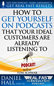 How to Get Yourself on Podcasts that Your Ideal Customers are Already Listening to (Real Fast Results Book 61)
