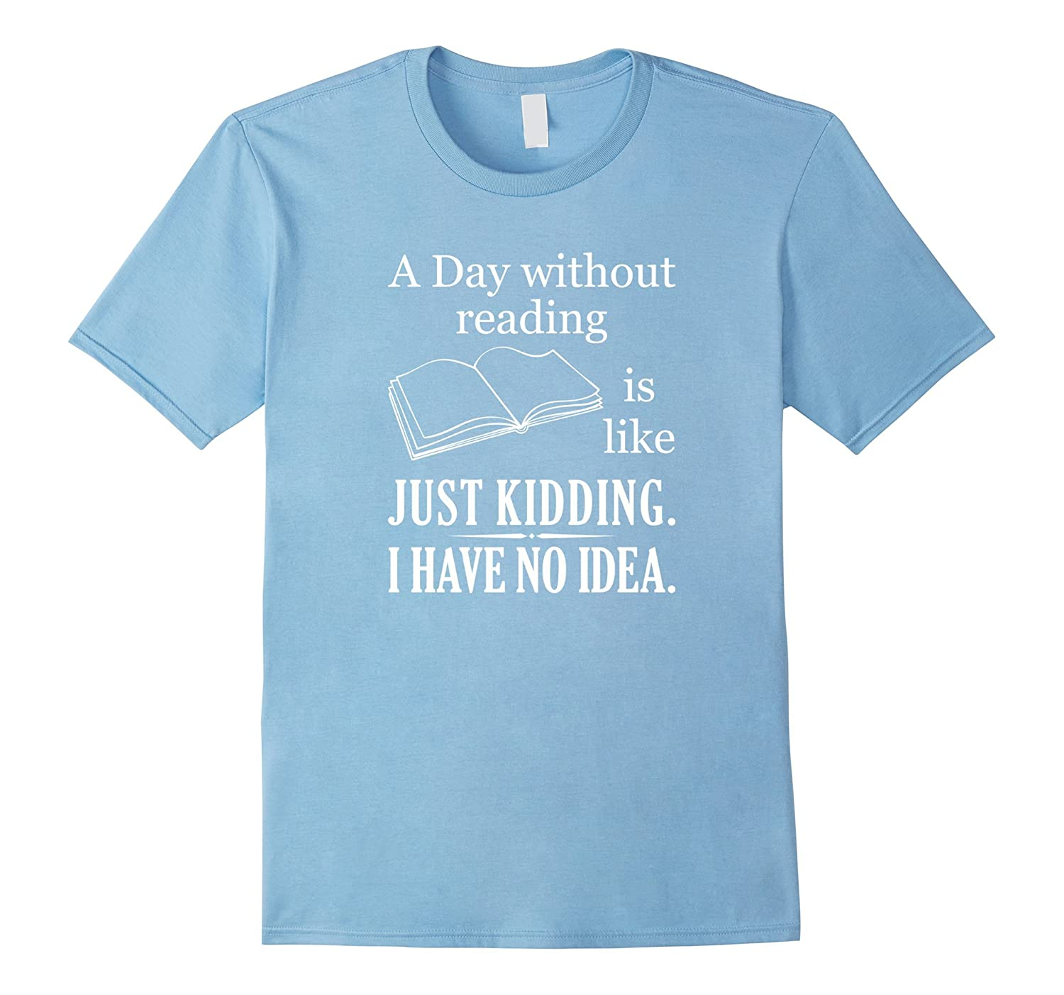 A Day Without Reading Is Like Hilarious Bookworm T-shirt-PL