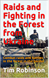 Raids and Fighting in the Forest from Ukraine: Combat raids and battles in the forest in the border (English Edition)