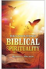 Recovering Biblical Spirituality Kindle Edition