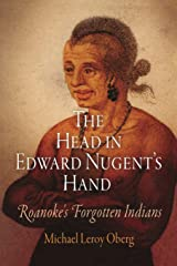 The Head in Edward Nugent's Hand: Roanoke's Forgotten Indians (Early American Studies) Kindle Edition