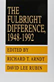 The Fulbright Difference: 1948-1992 (Studies on Cultural Diplomacy and the Fulbright Experience)