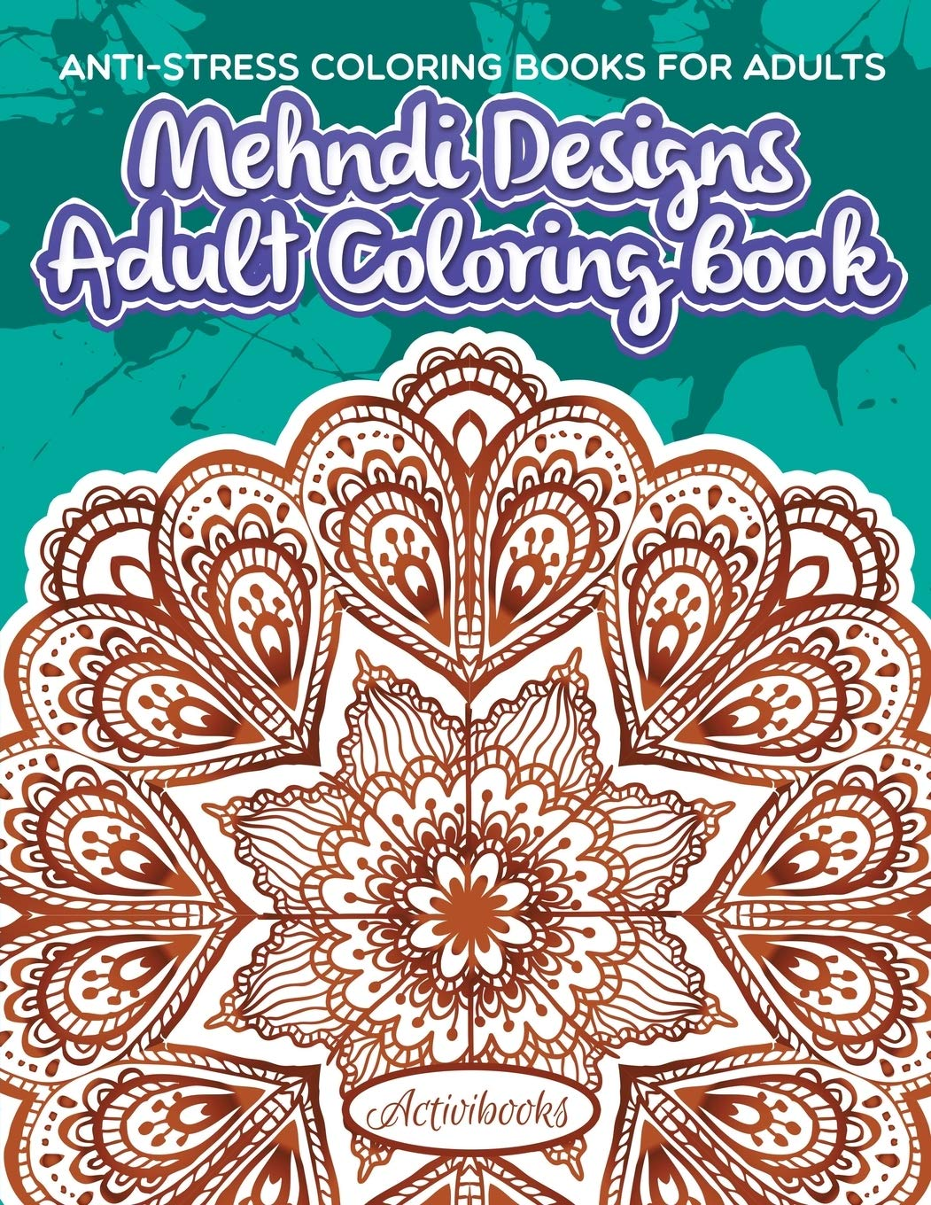 - Mehndi Designs Adult Coloring Book: Anti-Stress Coloring Books For
