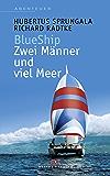 BlueShip - Zwei Männer und viel Meer: Eine ungewöhnliche Weltumseglung
