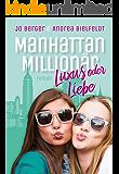Manhattan Millionär - Luxus oder Liebe: Eine romantisch moderne New York Geschichte mit viel Liebe und Humor (German Edition)