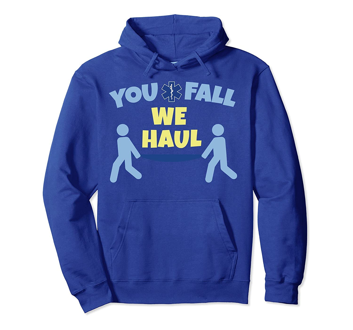 cdd6d0f9 You Fall We Haul Customized EMT Hoodie Best Funny EMS Gift-alottee ...