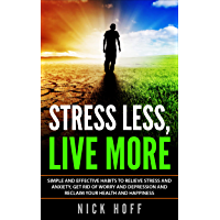 Stress Less, Live More: Simple and Effective Habits to Relieve Stress and Anxiety, Get Rid of Worry and Depression and Reclaim Your Health and Happiness (Stress-Hacker Book 1) (English Edition)