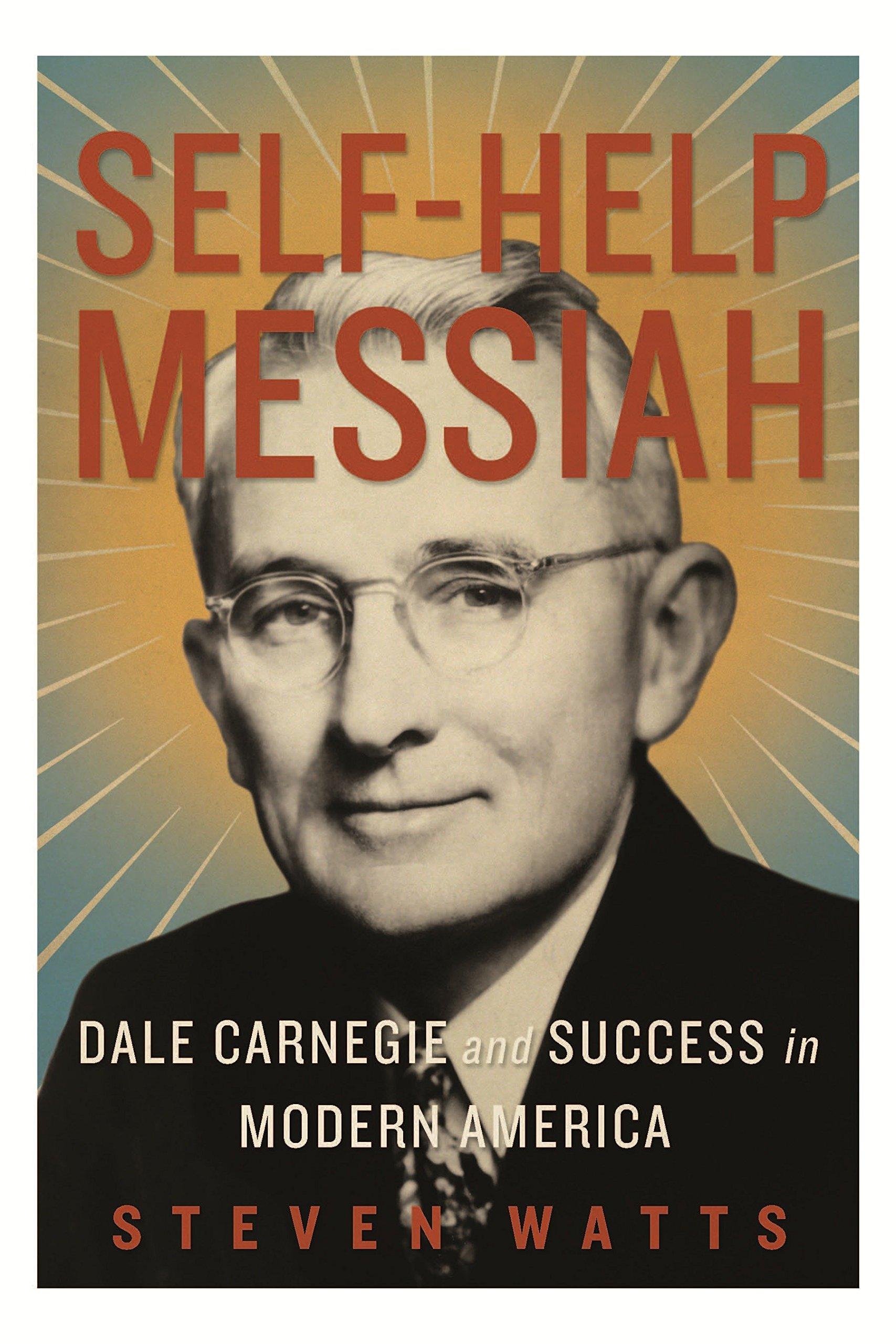 Self-Help Messiah: Dale Carnegie and Success in Modern America pdf epub