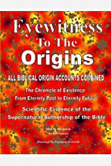 Eyewitness To The Origins Third Edition: Scientific Evidence of the Supernatural Authorship of the Bible Kindle Edition