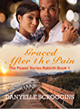 Graced After The Pain (The Power Series Rebirth Book 1)