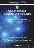 LE CAHIER PRATIQUE- INTERPRETATION ASTROLOGIQUE (ASTROLOGIE t. 10)