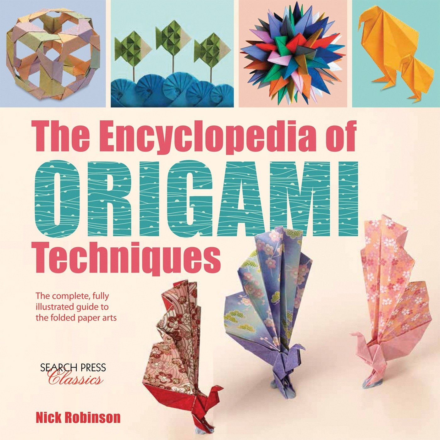 Encyclopedia of Origami Techniques, The: The complete, fully illustrated guide to the folded paper arts (Search Press Classics) PDF