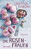 Die Rosenfrauen: Roman