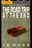 The Road Trip At The End: Book Three: Farm