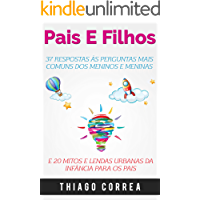 Pais e filhos: 37 Respostas às perguntas mais comuns dos meninos e meninas e 20 mitos e lendas urbanas da infância para os pais