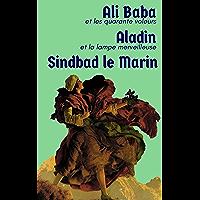 3 CONTES DES MILLE ET UNE NUITS : ALI BABA et les quarante voleurs, SINDBAD le marin, ALADIN et la Lampe Merveilleuse (Édition intégrale illustrée)