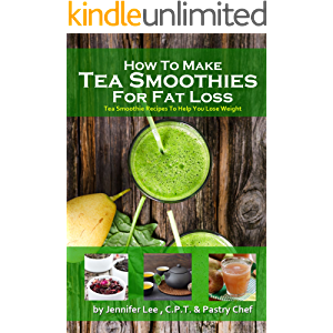How to Lose Fat with Tea Smoothies: Over 80 fat-burning tea smoothie recipes (Cleansing Smoothie and Juice Recipes Book…