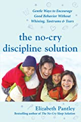The No-Cry Discipline Solution: Gentle Ways to Encourage Good Behavior Without Whining, Tantrums, and Tears: Foreword by Tim Seldin (Pantley) Kindle Edition