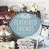 Mollie Makes Feathered Friends: Crochet, Knitting, Sewing, Felting, Papercraft and More
