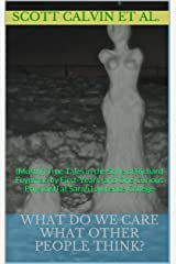 What Do We Care What Other People Think? Kindle Edition