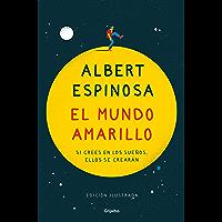 El mundo amarillo (edición ilustrada): Si crees en los sueños, ellos se crearán