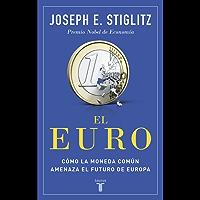 El euro: Cómo la moneda común amenaza el futuro de Europa