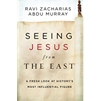Seeing Jesus from the East: A Fresh Look at History's Most Influential Figure