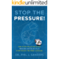 Stop the Pressure!: How to Get Rid of High Blood Pressure  and Go off Pills: Hypertension Treatment Guideline.