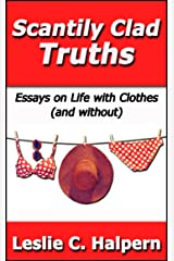 Scantily Clad Truths: Essays on Life with Clothes (and without) Kindle Edition