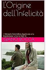 L'Origine dell'Infelicità: Il Metodo Scientifico Applicato alla Condizione Umana Vol. III (Italian Edition) Kindle Edition