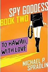 To Hawaii, with Love (Spy Goddess Book 2) Kindle Edition