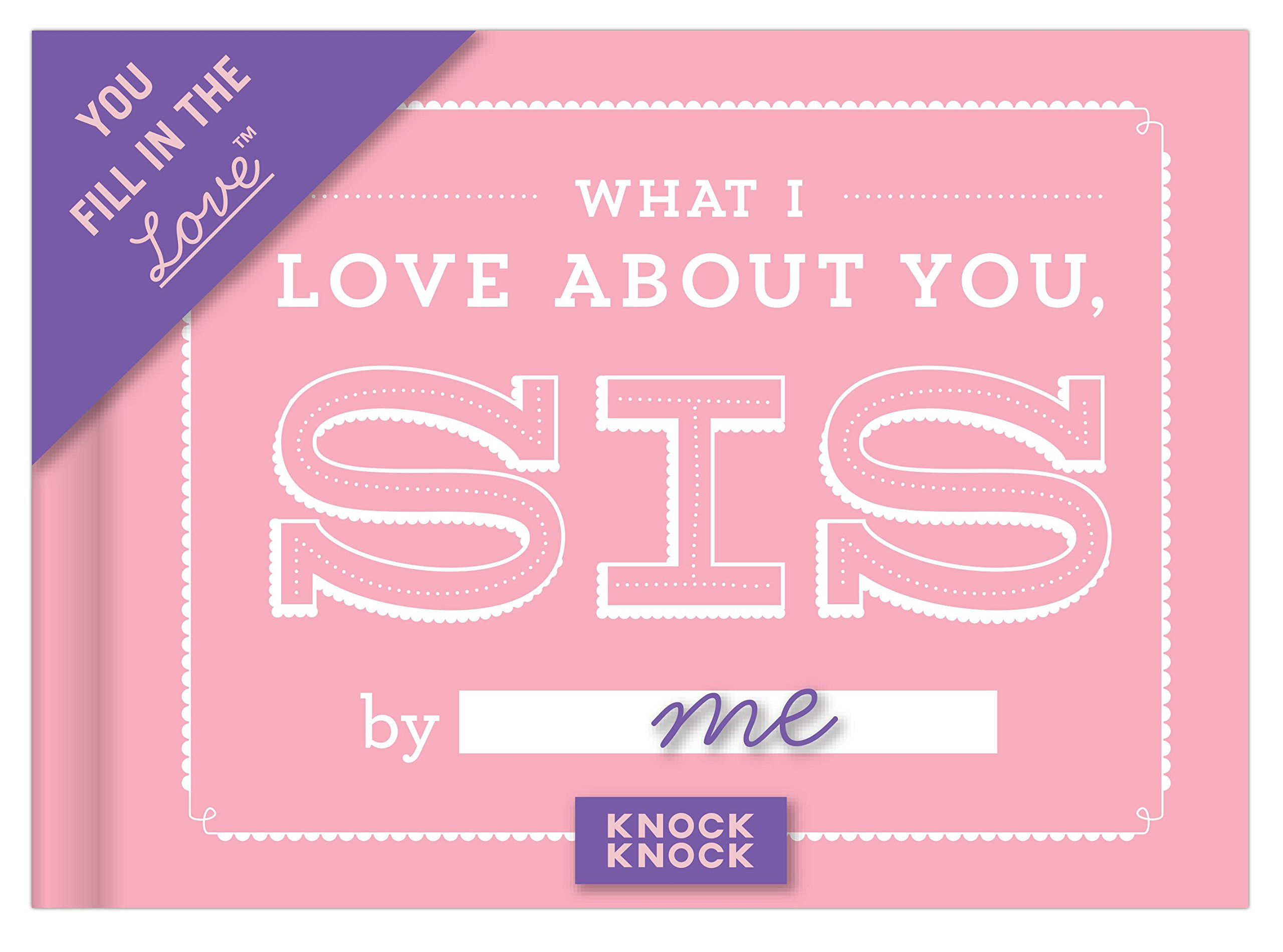 Knock Knock What I Love about You, Sis Fill In The Love Journal