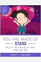 You Are Made of Stars: Why life and leadership are about shining your light Kindle Edition